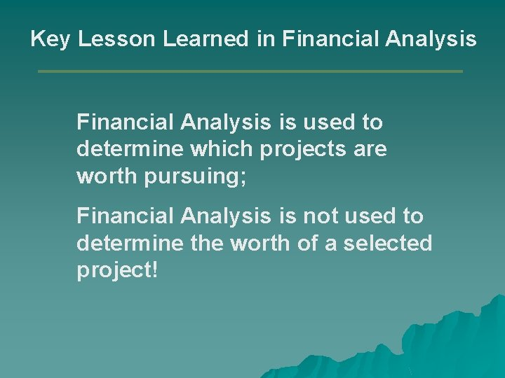 Key Lesson Learned in Financial Analysis is used to determine which projects are worth