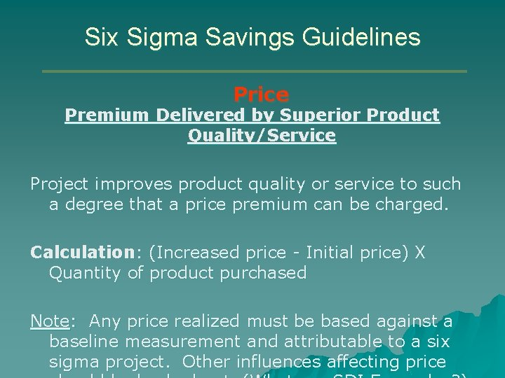 Six Sigma Savings Guidelines Price Premium Delivered by Superior Product Quality/Service Project improves product