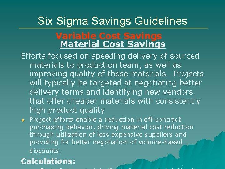 Six Sigma Savings Guidelines Variable Cost Savings Material Cost Savings Efforts focused on speeding