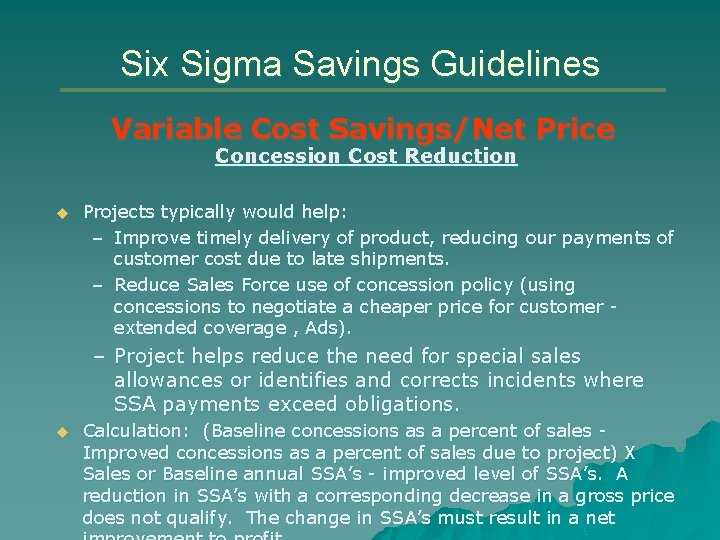 Six Sigma Savings Guidelines Variable Cost Savings/Net Price Concession Cost Reduction u Projects typically