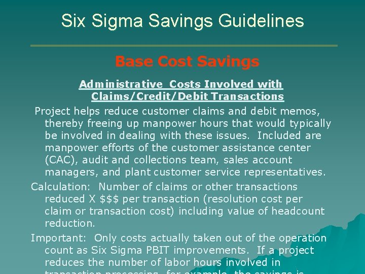 Six Sigma Savings Guidelines Base Cost Savings Administrative Costs Involved with Claims/Credit/Debit Transactions Project