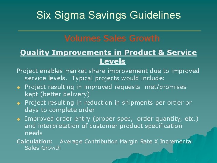 Six Sigma Savings Guidelines Volumes Sales Growth Quality Improvements in Product & Service Levels