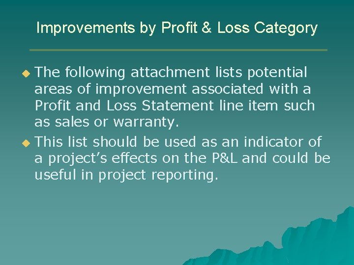 Improvements by Profit & Loss Category The following attachment lists potential areas of improvement