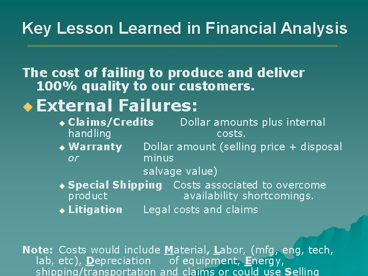 Key Lesson Learned in Financial Analysis The cost of failing to produce and deliver