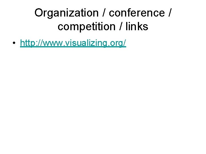 Organization / conference / competition / links • http: //www. visualizing. org/