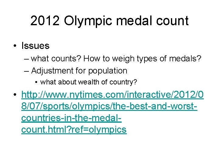 2012 Olympic medal count • Issues – what counts? How to weigh types of