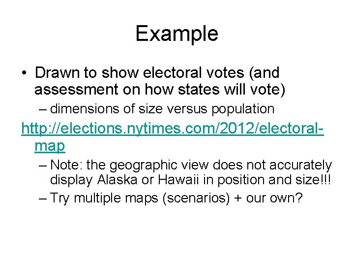 Example • Drawn to show electoral votes (and assessment on how states will vote)