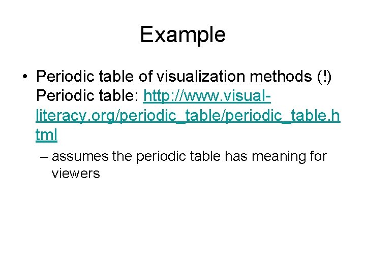 Example • Periodic table of visualization methods (!) Periodic table: http: //www. visualliteracy. org/periodic_table.