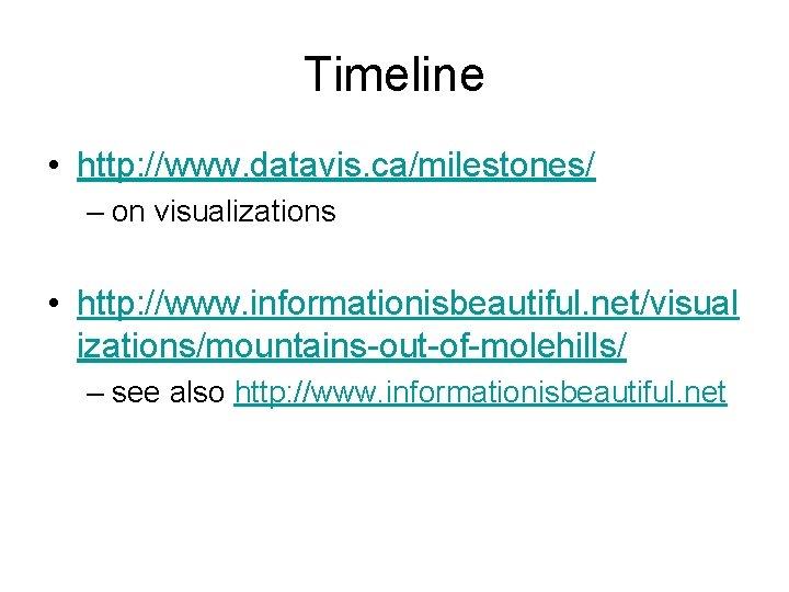 Timeline • http: //www. datavis. ca/milestones/ – on visualizations • http: //www. informationisbeautiful. net/visual