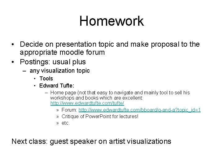 Homework • Decide on presentation topic and make proposal to the appropriate moodle forum