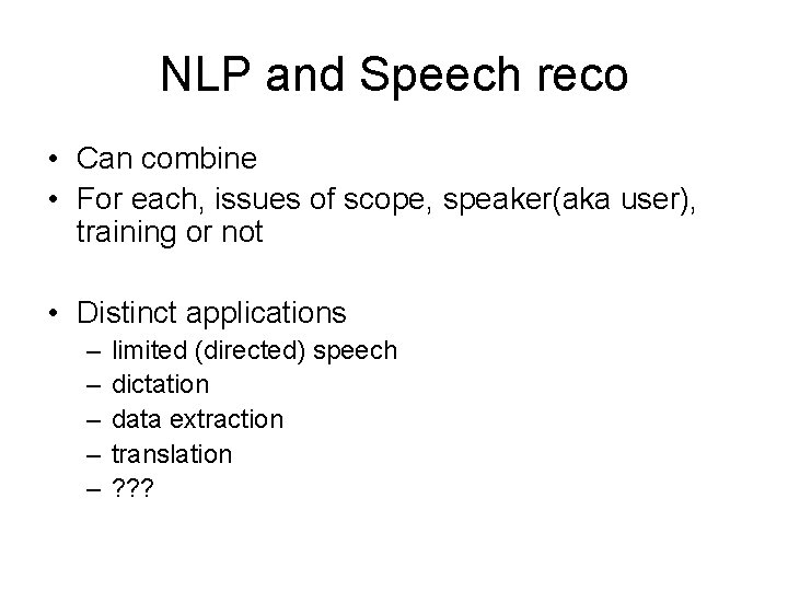 NLP and Speech reco • Can combine • For each, issues of scope, speaker(aka