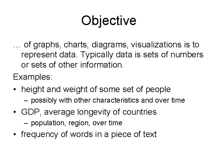 Objective … of graphs, charts, diagrams, visualizations is to represent data. Typically data is