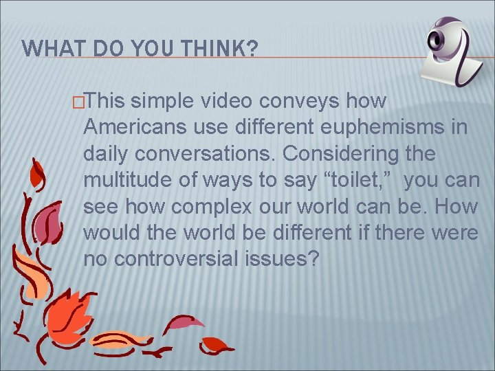 WHAT DO YOU THINK? �This simple video conveys how Americans use different euphemisms in