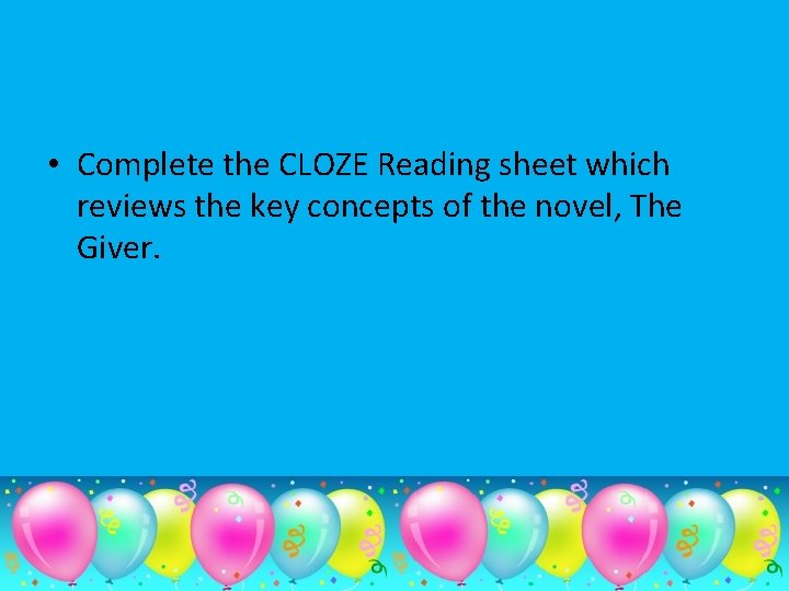 • Complete the CLOZE Reading sheet which reviews the key concepts of the
