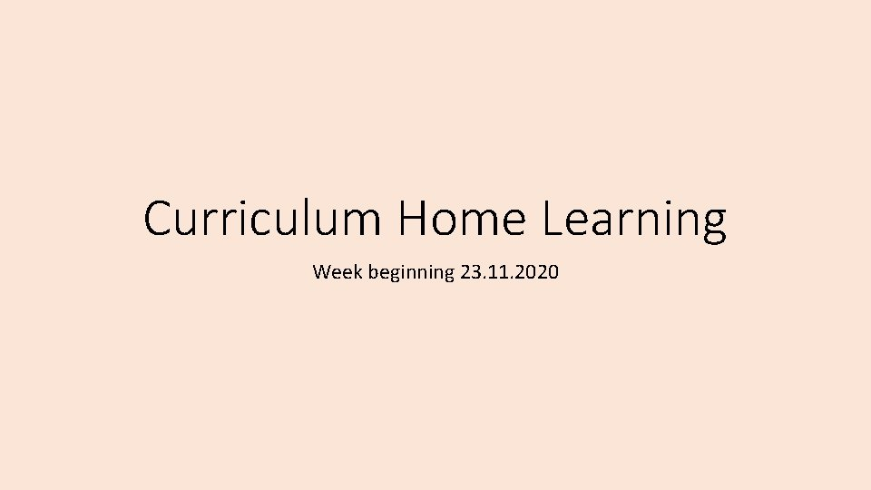 Curriculum Home Learning Week beginning 23. 11. 2020