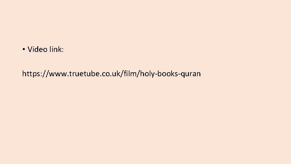 • Video link: https: //www. truetube. co. uk/film/holy-books-quran
