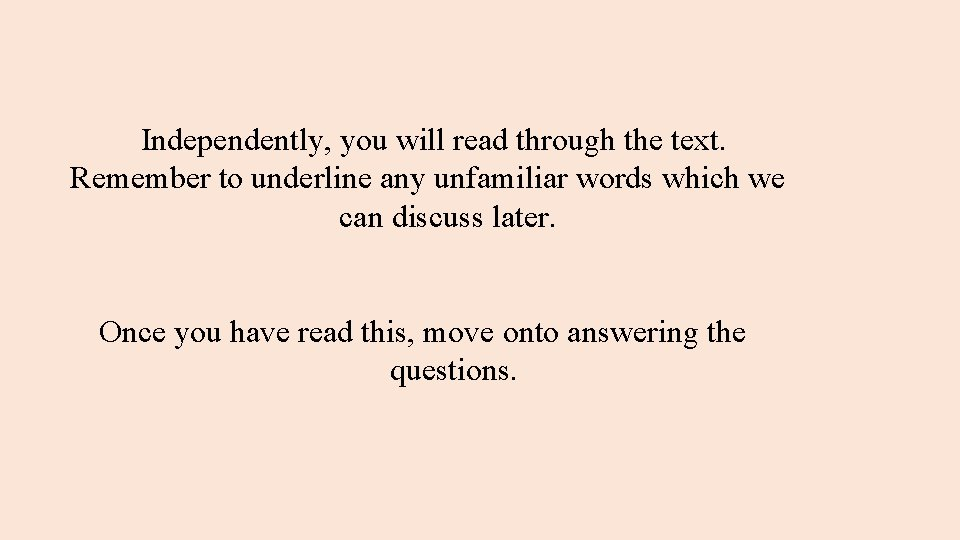 Independently, you will read through the text. Remember to underline any unfamiliar words which