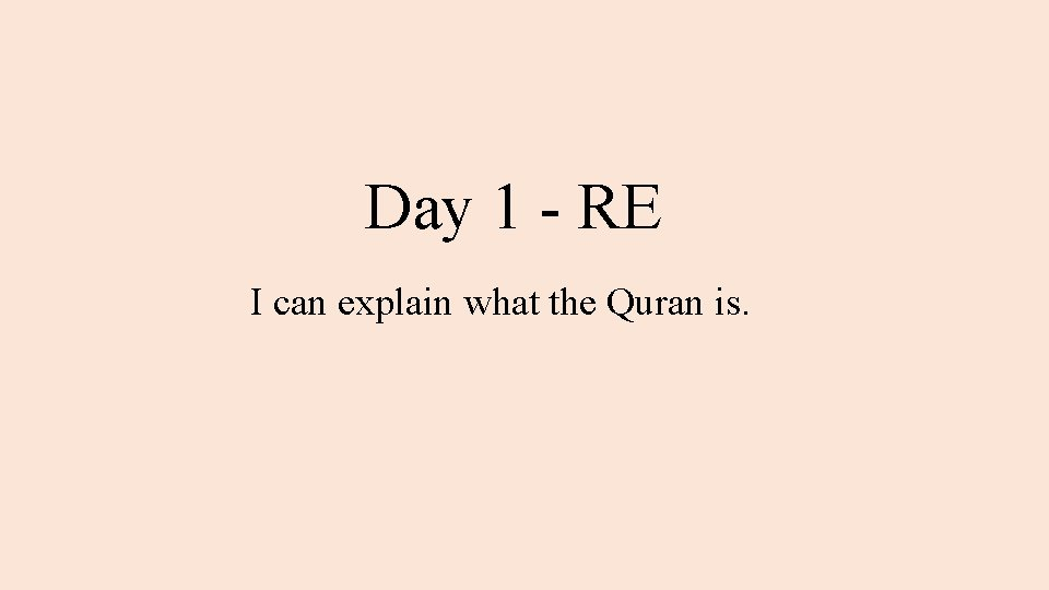 Day 1 - RE I can explain what the Quran is.