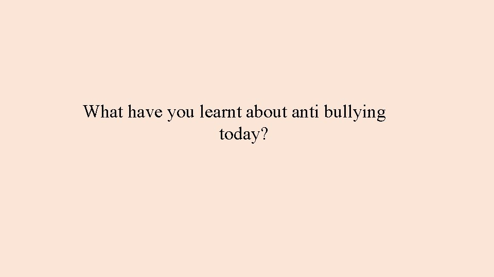 What have you learnt about anti bullying today?