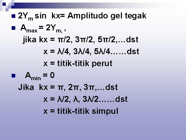 2 Ym sin kx= Amplitudo gel tegak n Amax = 2 Ym, , jika