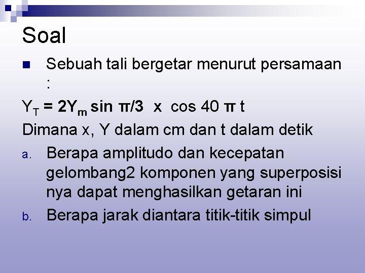 Soal Sebuah tali bergetar menurut persamaan : YT = 2 Ym sin π/3 x