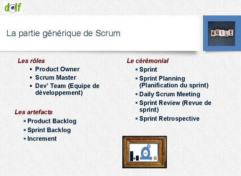 La partie générique de Scrum Les rôles § Product Owner § Scrum Master §