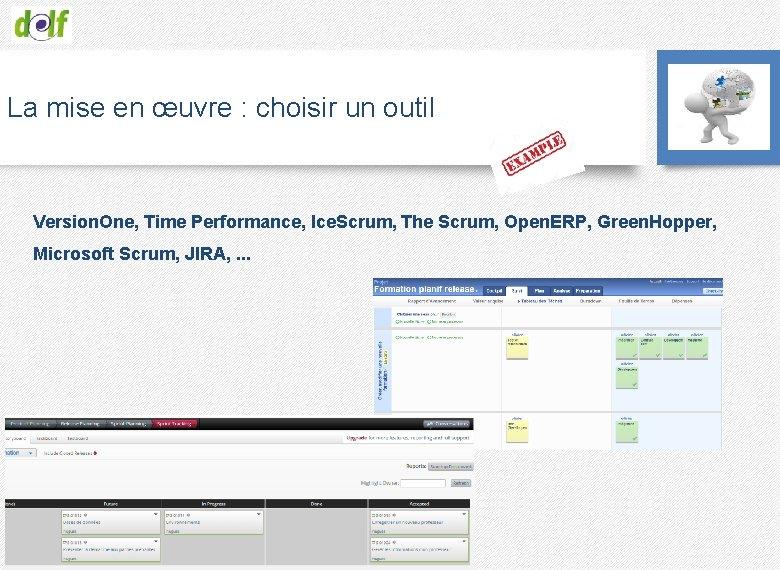 La mise en œuvre : choisir un outil Version. One, Time Performance, Ice. Scrum,