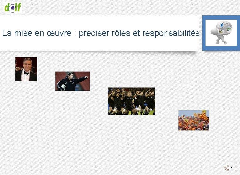 La mise en œuvre : préciser rôles et responsabilités 7