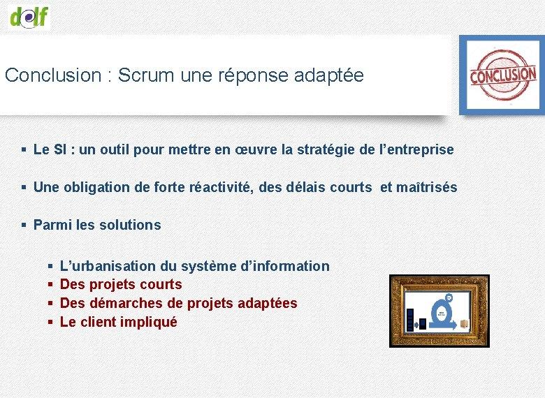 Conclusion : Scrum une réponse adaptée § Le SI : un outil pour mettre
