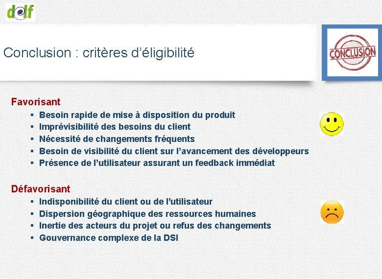 Conclusion : critères d'éligibilité Favorisant § § § Besoin rapide de mise à disposition