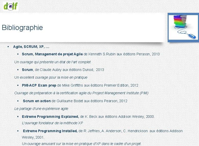 Bibliographie § Agile, SCRUM, XP, … § Scrum, Management de projet Agile de Kenneth