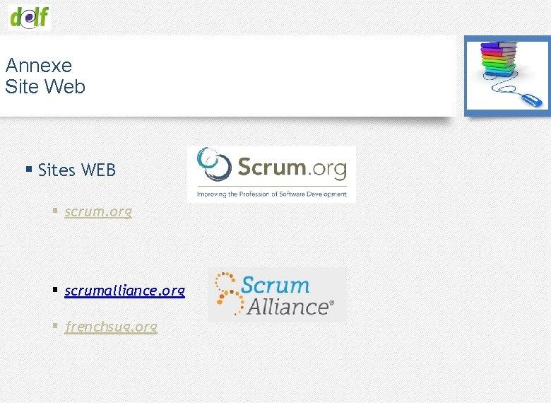 Annexe Site Web § Sites WEB § scrum. org § scrumalliance. org § frenchsug.
