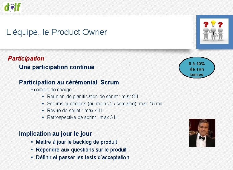 L'équipe, le Product Owner Participation Une participation continue Participation au cérémonial Scrum Exemple de