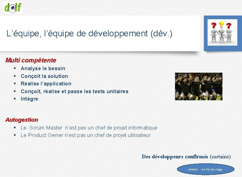 L'équipe, l'équipe de développement (dév. ) Multi compétente § § § Analyse le besoin