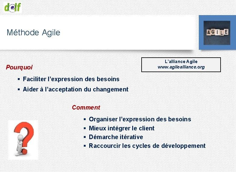 Méthode Agile L'alliance Agile www. agilealliance. org Pourquoi § Faciliter l'expression des besoins §