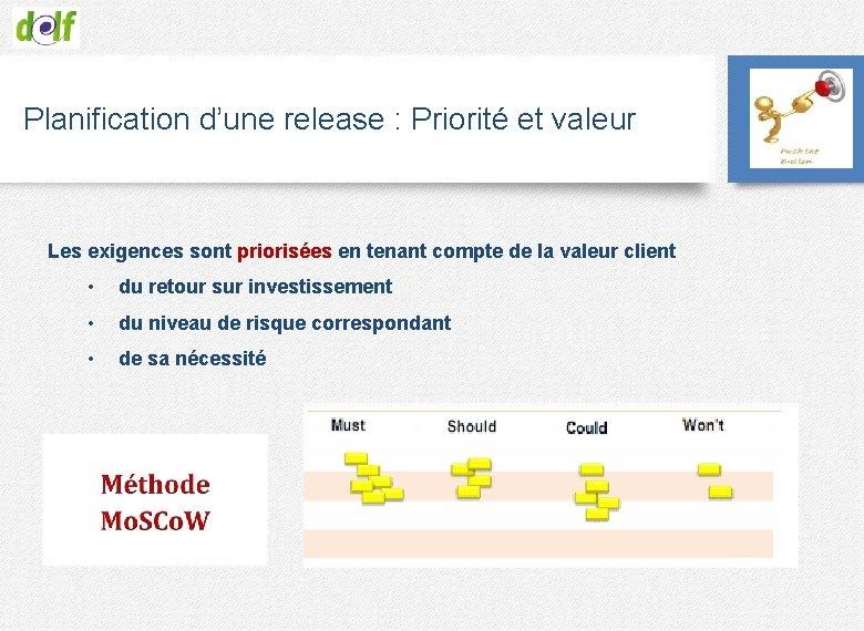 Planification d'une release : Priorité et valeur Les exigences sont priorisées en tenant compte