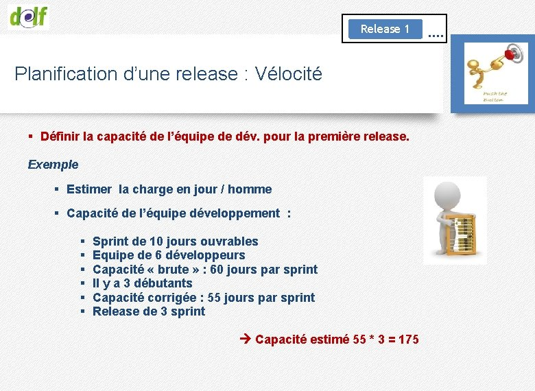 Release 1 Planification d'une release : Vélocité § Définir la capacité de l'équipe de