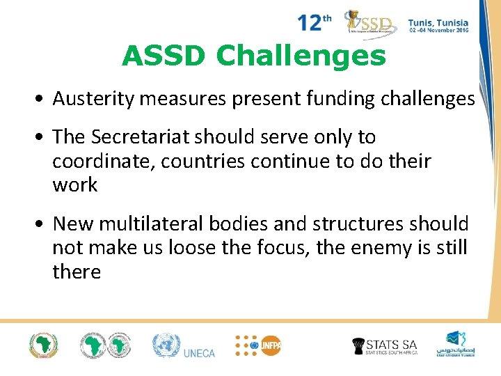 ASSD Challenges • Austerity measures present funding challenges • The Secretariat should serve only