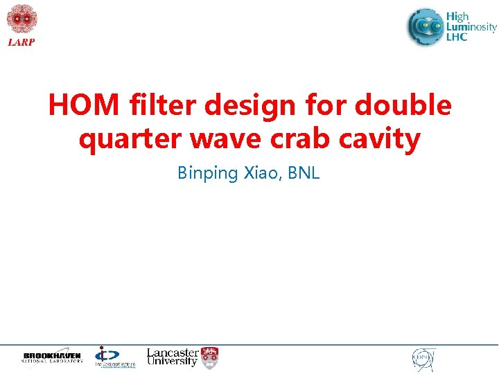 HOM filter design for double quarter wave crab cavity Binping Xiao, BNL