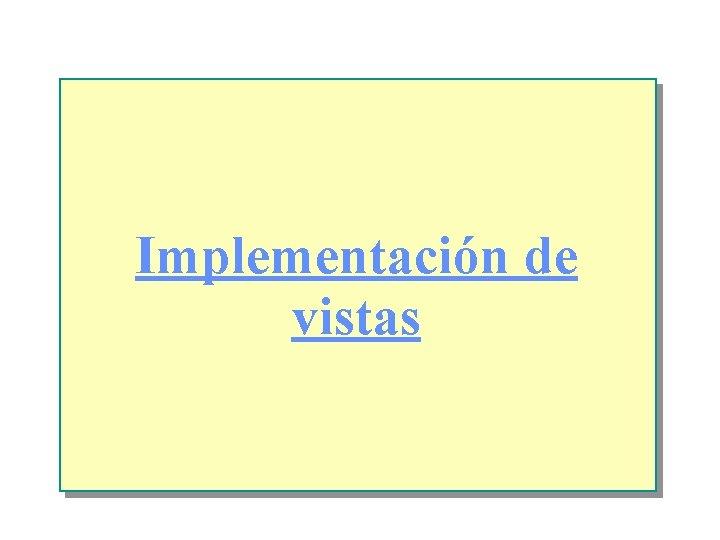Implementación de vistas