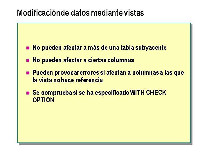 Modificaciónde datos mediante vistas n No pueden afectar a más de una tabla subyacente
