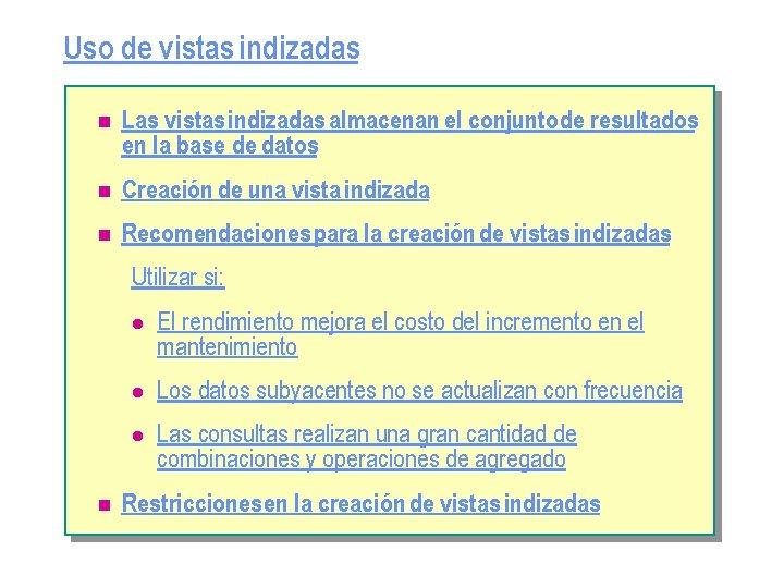 Uso de vistas indizadas n Las vistas indizadas almacenan el conjunto de resultados en