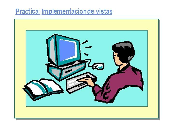 Práctica: Implementación de vistas