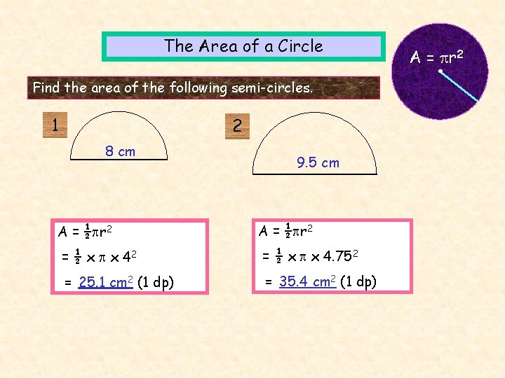 The Area of a Circle Find the area of the following semi-circles. 1 2