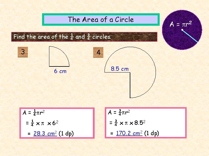The Area of a Circle Find the area of the ¼ and ¾ circles.