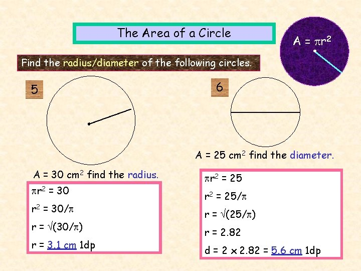 The Area of a Circle A = r 2 Find the radius/diameter of the