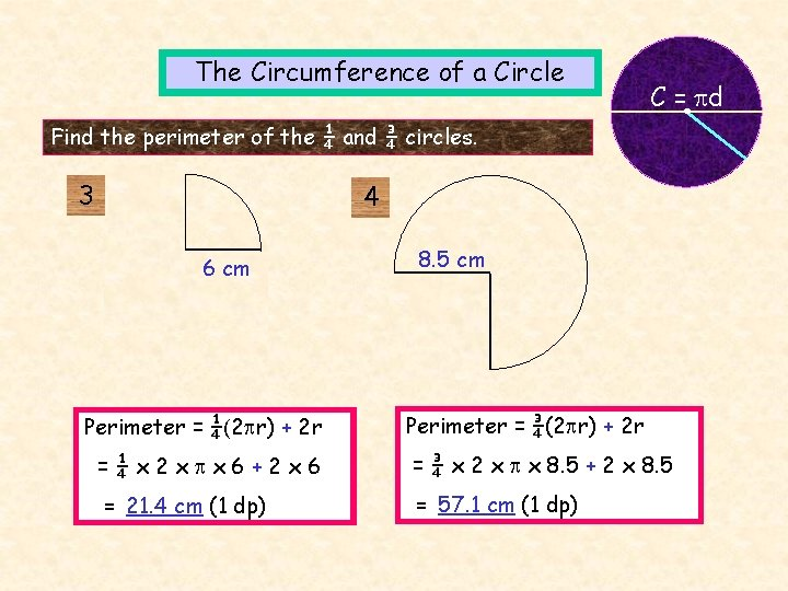 The Circumference of a Circle C = d Find the perimeter of the ¼