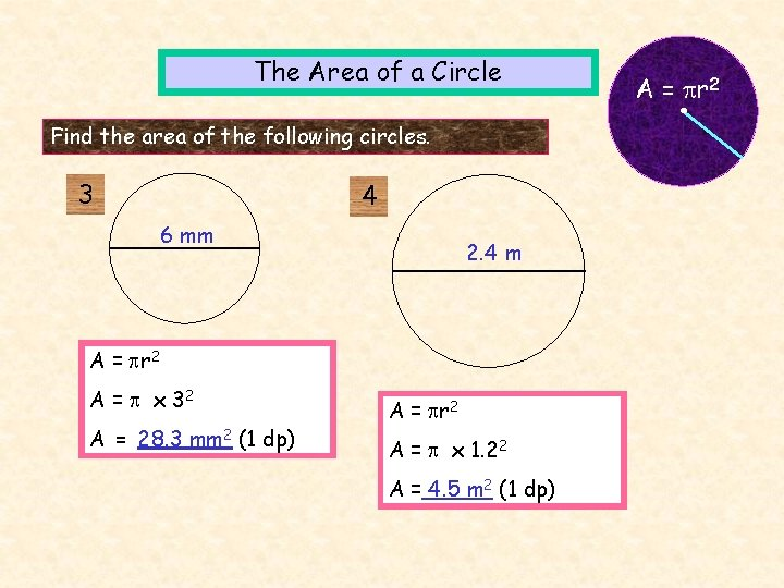 The Area of a Circle Find the area of the following circles. 3 4
