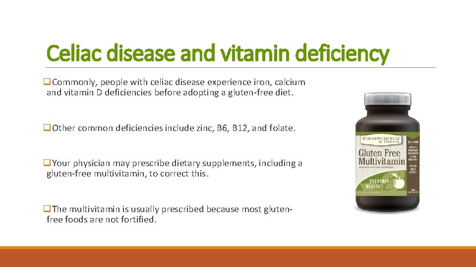 Celiac disease and vitamin deficiency q. Commonly, people with celiac disease experience iron, calcium