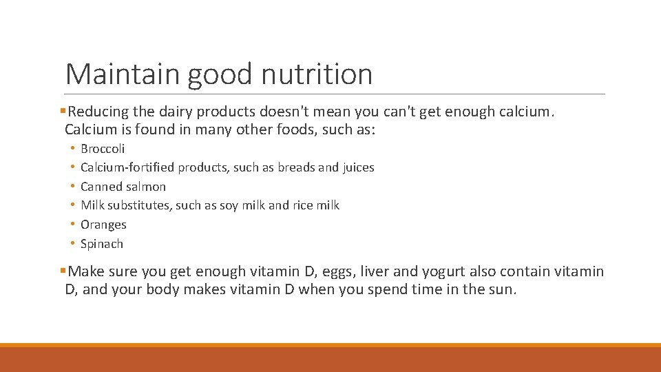 Maintain good nutrition §Reducing the dairy products doesn't mean you can't get enough calcium.